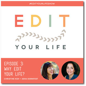 Edit Your Life Ep. 3: Why Edit Your Life? [Podcast]