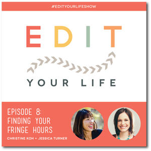Edit Your Life Ep. 8: Finding Your Fringe Hours [Podcast]