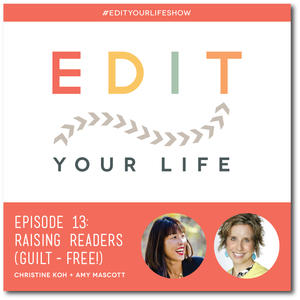Edit Your Life Podcast Ep. 13: Raising Readers (Guilt-Free) [Podcast]