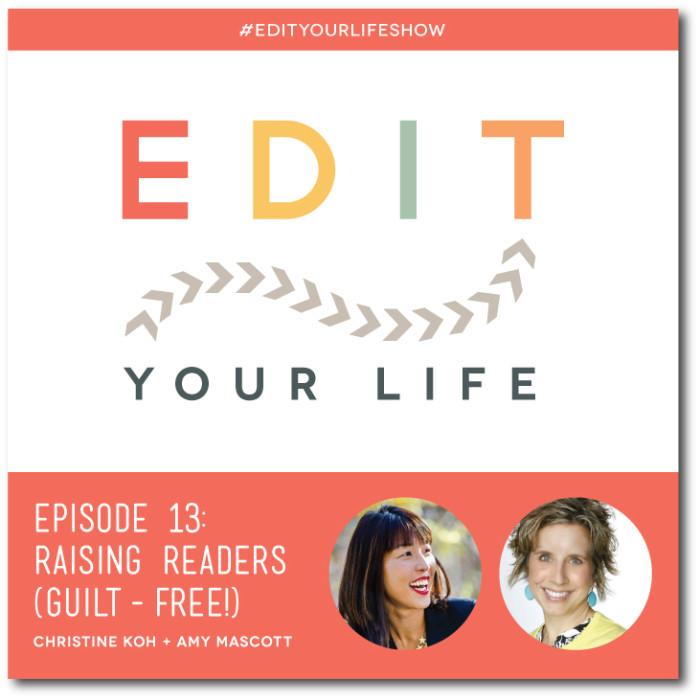 Episode13: Raising Readers (Guilt-Free) #EditYourLifeShow