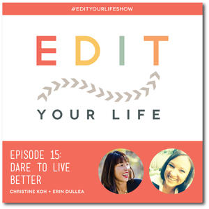 Edit Your Life Ep. 15: Dare To Live Better [Podcast]
