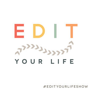 EDIT YOUR LIFE podcast #edityourlifeshow