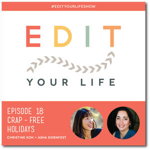 Edit Your Life Ep. 18: Crap-Free Holidays [Podcast]