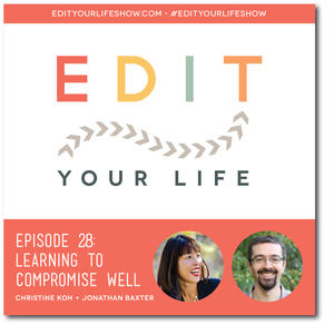 Edit Your Life Ep. 28: Learning to Compromise Well [Podcast]