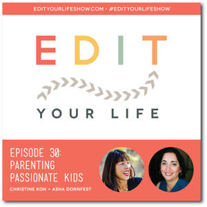 Edit Your Life Ep. 30: Parenting Passionate Kids