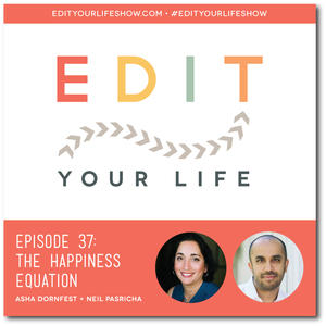 Edit Your Life Ep. 37: The Happiness Equation