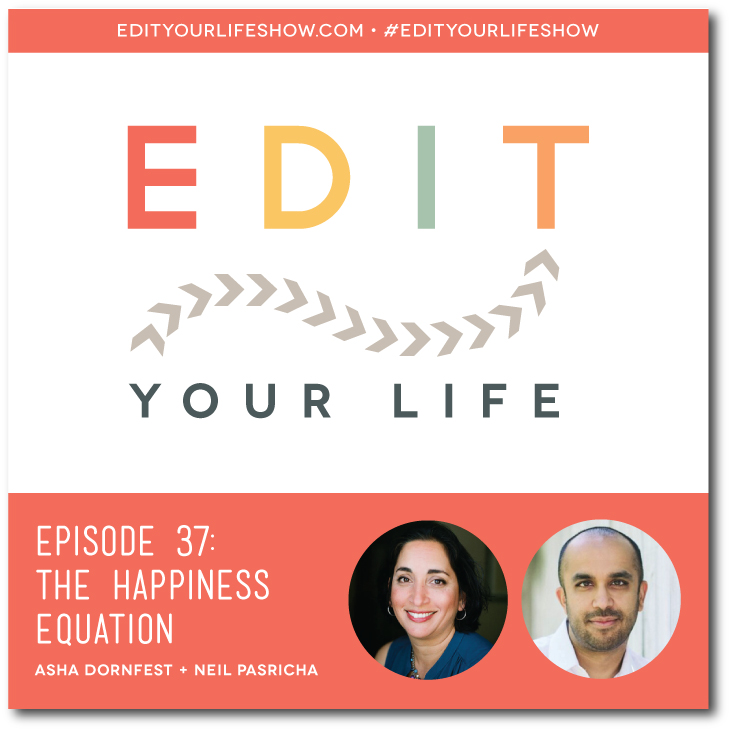 Ep. 37: The Happiness Equation (interview with Neil Pasricha) #edityourlifeshow