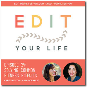 Edit Your Life: Ep. 39: Solving Common Fitness Pitfalls