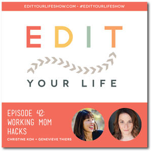 Edit Your Life Ep. 42: Working Mom Hacks