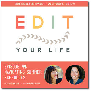 Edit Your Life Ep. 44: Navigating Summer Schedules