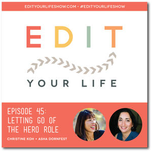 Edit Your Life Ep. 45: Letting Go of the Hero Role