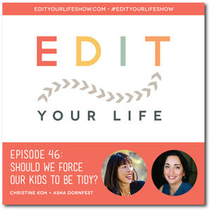 Edit Your Life Ep. 46: Should We Force Our Kids to Be Tidy?