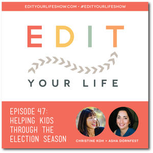 Edit Your Life Ep. 47: Helping Kids Through Election Season [Podcast]