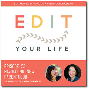 Edit Your Life Ep. 52: Navigating New Parenthood [Podcast]