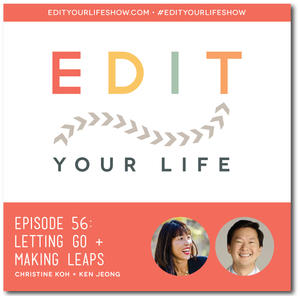 Edit Your Life Ep. 56: Letting Go & Making Leaps (interview with Ken Jeong)