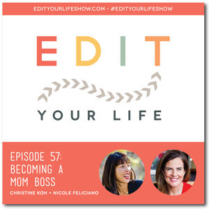 Edit Your Life Ep. 57: Becoming a Mom Boss (Interview with Nicole Feliciano)