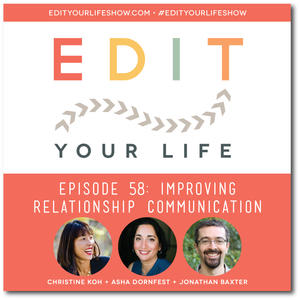 Edit Your Life Ep. 58: Improving Relationship Communication (Interview with Jon Baxter)