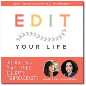 Edit Your Life Podcast, Ep. 63: Crap-Free Holidays [Rebroadcast]