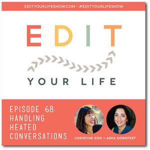 Edit Your Life Podcast Ep. 68: Handling Heated Conversations