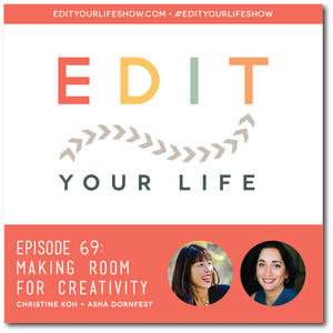 Edit Your Life Podcast Ep. 69: Making Room for Creativity
