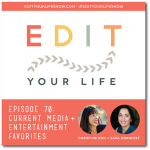 Edit Your Life Podcast Ep. 70: Current Media + Entertainment Favorites