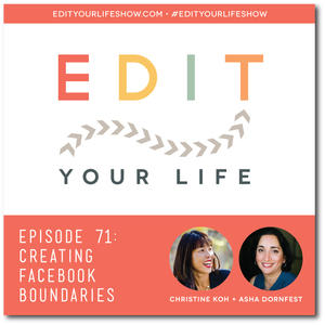 Edit Your Life Podcast Ep. 71: Creating Facebook Boundaries