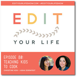 Edit Your Life Ep. 80: Teaching Kids to Cook