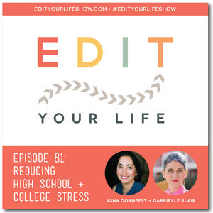 Edit Your Life Ep. 81: Reducing High School and College Stress (Interview with Gabrielle Blair)