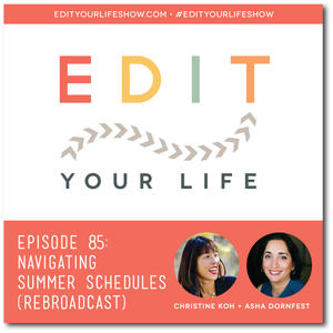Edit Your Life Ep. 85: Navigating Summer Schedules [Rebroadcast]