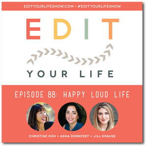 Edit Your Life Ep. 88: Happy Loud Life (Conversation with Jill Krause) [Podcast]