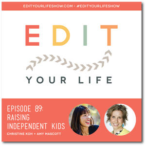Raising Independent Kids [Edit Your Life Podcast]