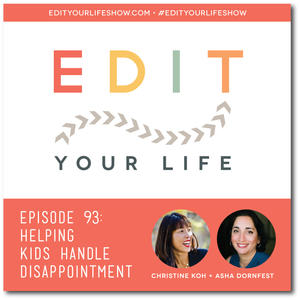 Edit Your Life Ep. 93: Helping Kids Handle Disappointment [Podcast]