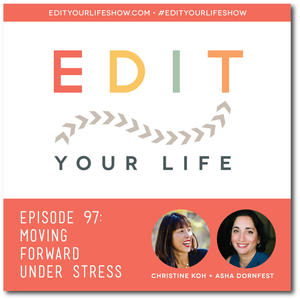 Edit Your Life Ep. 97: Moving Forward Under Stress [Podcast]