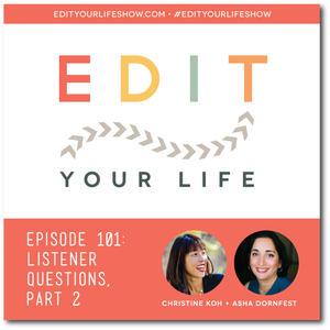 Edit Your Life Podcast Ep. 101: Listener Questions, Pt. 2