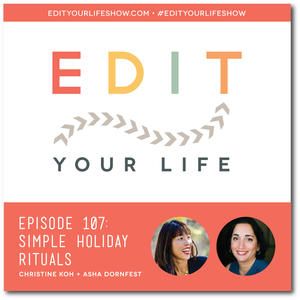Edit Your Life Ep. 107: Simple Holiday Rituals
