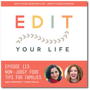 Edit Your Life Ep. 113: Non-Judgy Food Tips for Families