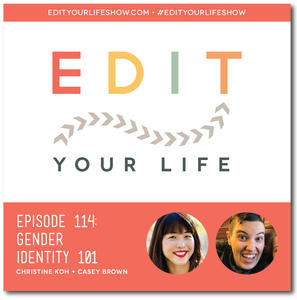 Edit Your Life Episode 114: Gender Identity 101