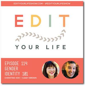 Edit Your Life Episode 114: Gender Identity 101