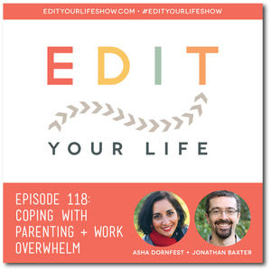 Edit Your Life Ep. 118: Coping With Parenting + Work Overwhelm