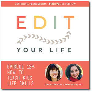 Edit Your Life Ep. 129: How To Teach Your Kids Life Skills