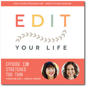 Edit Your Life Ep. 130: Stretched Too Thin
