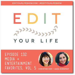 Edit Your Life Ep. 132: Media & Entertainment Favorites, Vol. 5 [Podcast]