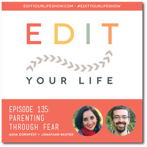 Edit Your Life Ep. 135: Parenting Through Fear