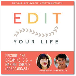 Edit Your Life Ep. 136: Dreaming Big + Making Change [with Amy McGrath]