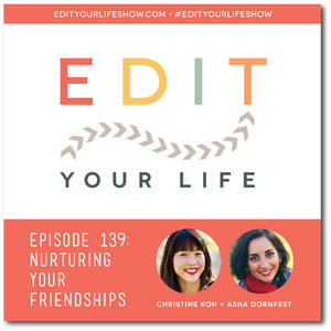 Edit Your Life Ep. 139: Nurturing Your Friendships