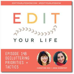 Edit Your Life Episode 148: Decluttering Priorities + Tactics
