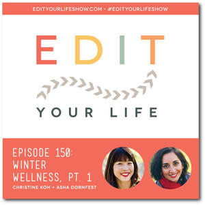 Edit Your Life Ep. 150: Winter Wellness, Part 1