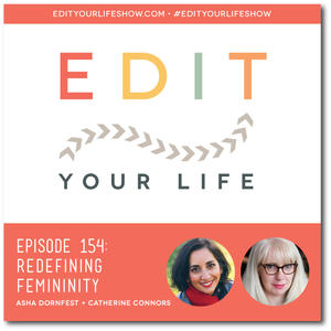 Edit Your Life Ep. 154: Redefining Femininity with Catherine Connors