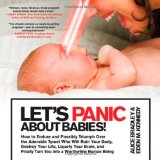 Amazon: Let's Panic About Babies!: How to Endure and Possibly Triumph Over the Adorable Tyrant who Will Ruin Your Body, Destroy Your Life, Liquefy Your Brain, ... Turn You into a Worthwhile Human Being