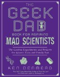 Amazon: The Geek Dad Book for Aspiring Mad Scientists: The Coolest Experiments and Projects for Science Fairs and Family Fun